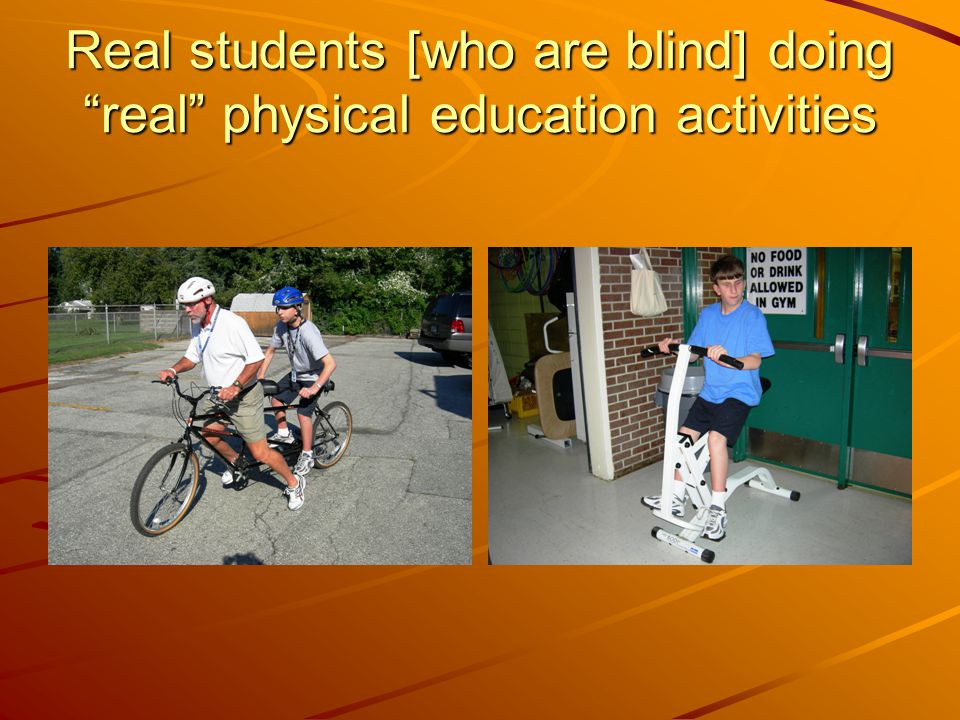 Real students [who are blind] doing real physical education activities